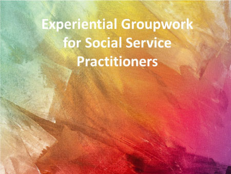 Experiential Groupwork for Social Service Practitioners