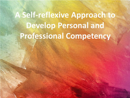 A Self-Reflexive Approach to Develop Personal and Professional Competency